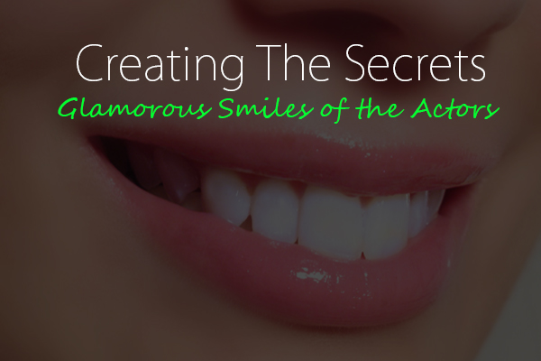 Teeth Whitening - Creating the Secrets Behind the Glamorous Smiles of the Actors